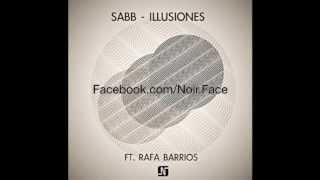 Sabb ft Rafa Barrios - Illusiones [Original Mix] - Noir Music