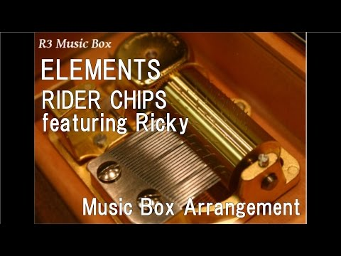 """ELEMENTS/RIDER CHIPS Featuring Ricky [Music Box] (""""Kamen Rider Blade"""" Theme Song)"""