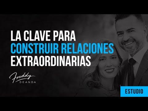 """""""La clave para construir relaciones extraordinarias"""" -Pastor Freddy DeAnda"""