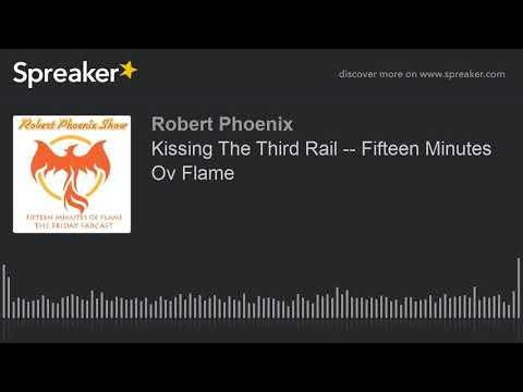Kissing The Third Rail -- Fifteen Minutes Ov Flame