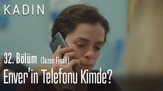 Enver'in telefonu kimde? - Kadın 32. Bölüm (Sezon Finali)
