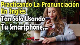 Como Usar Tu Teléfono Para Practicar La Pronunciación En Inglés