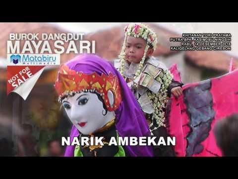 NARIK AMBEKAN - BUROK MAYASARI LIVE GEBANG CIREBON
