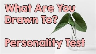 Personality Test: What Are You Drawn To?