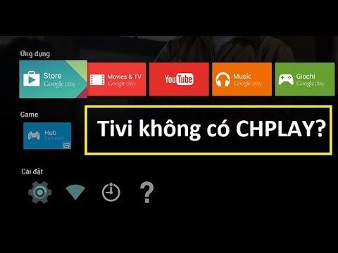 Tại Sao Tivi Sony không tải được ứng dụng , không có CHPLAY?