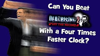 Can You Beat Dead Rising 2: Off The Record With a Four Times Faster Clock?