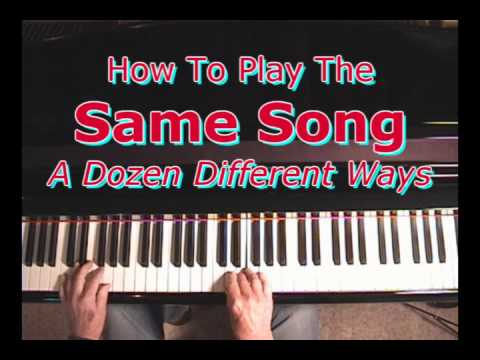 How To Play The Same Song a Dozen Different Ways
