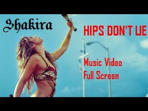 Hips Don't Lie [MUSIC VIDEO FULL SCREEN - DOWNLOAD LINK]