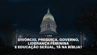 TÁ NA BÍBLIA 019 - DIVÓRCIO, PREGUIÇA, GOVERNO, LIDERANÇA FEMININA E EDUCAÇÃO SEXUAL, TÁ NA BÍBLIA?