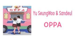 [LYRIC] Yu Seung Woo, SANDEUL – OPPA [Han-Rom-Eng]
