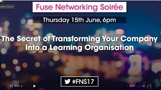 Fuse Networking Soirée - The Secret of transforming Your Company into a Learning organisation
