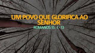 Um povo que glorifica ao Senhor - Romanos 15.1-13 | Rev. Ediano Santos Pereira