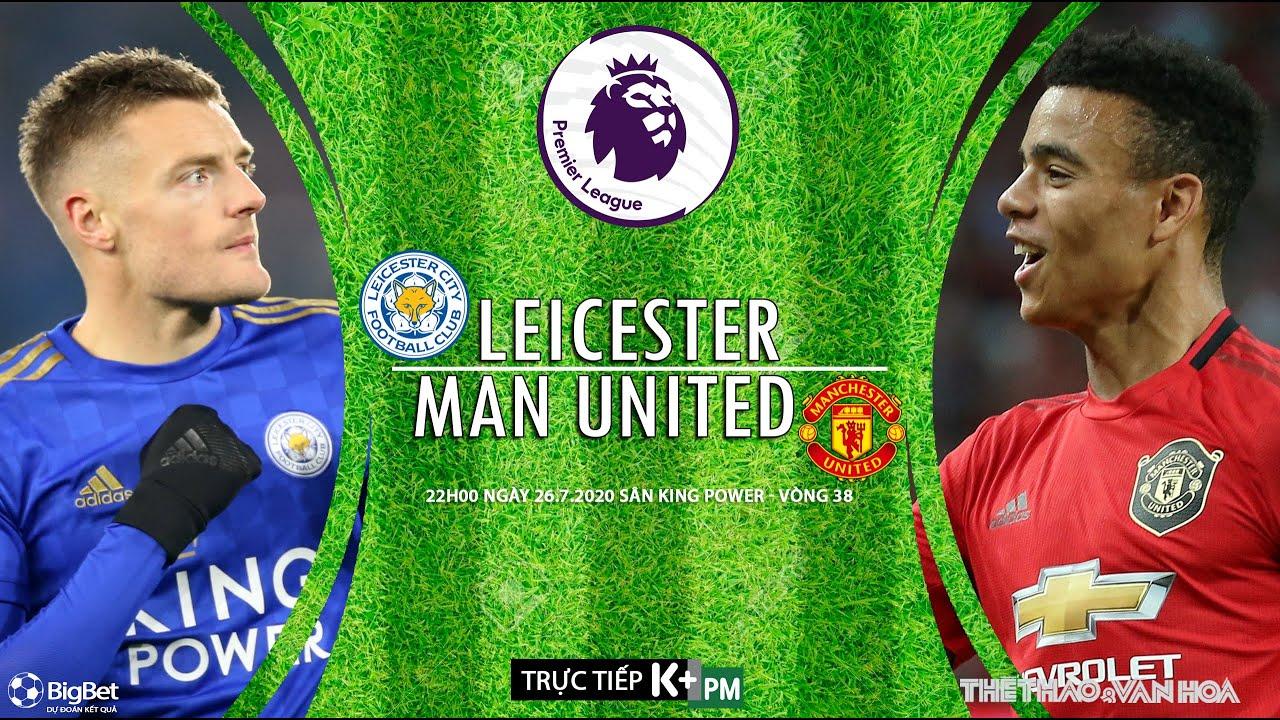 SOI KÈO Leicester vs Man United (22h00 ngày 26/7). Vòng 38 Giải ngoại hạng Anh. Trực tiếp K+PM
