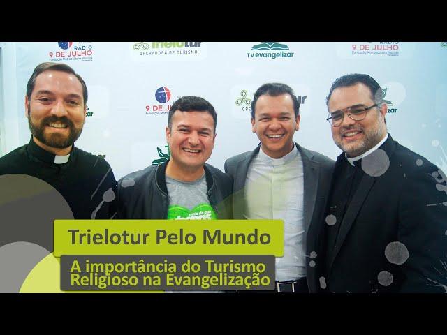 A IMPORTÂNCIA DO TURISMO RELIGIOSO - COM PE. ANDRES, PE. DAVI E PE. DENIS - TRIELOTUR PELO MUNDO