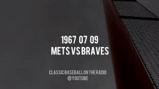 1967 07 09 New York Mets vs Braves Classic Radio Broadcast Bob Murphy