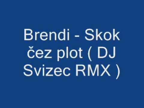 Brendi - Skok čez plot ( DJ Svizec verzija )