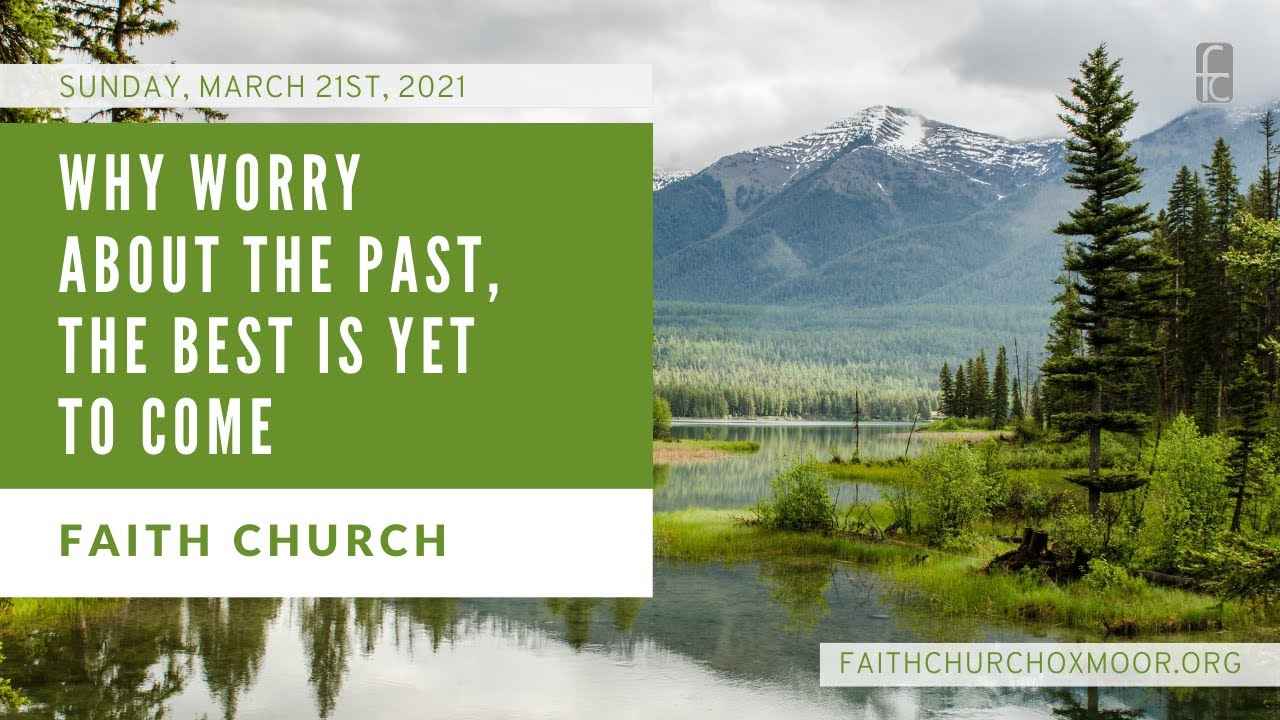 Faith Church: Why Worry About The Past, The Best Is Yet To Come