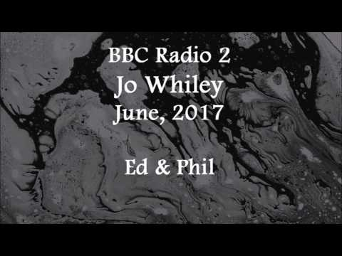 (2017/06/xx) BBC Radio 2, Jo Whiley, Ed and Phil