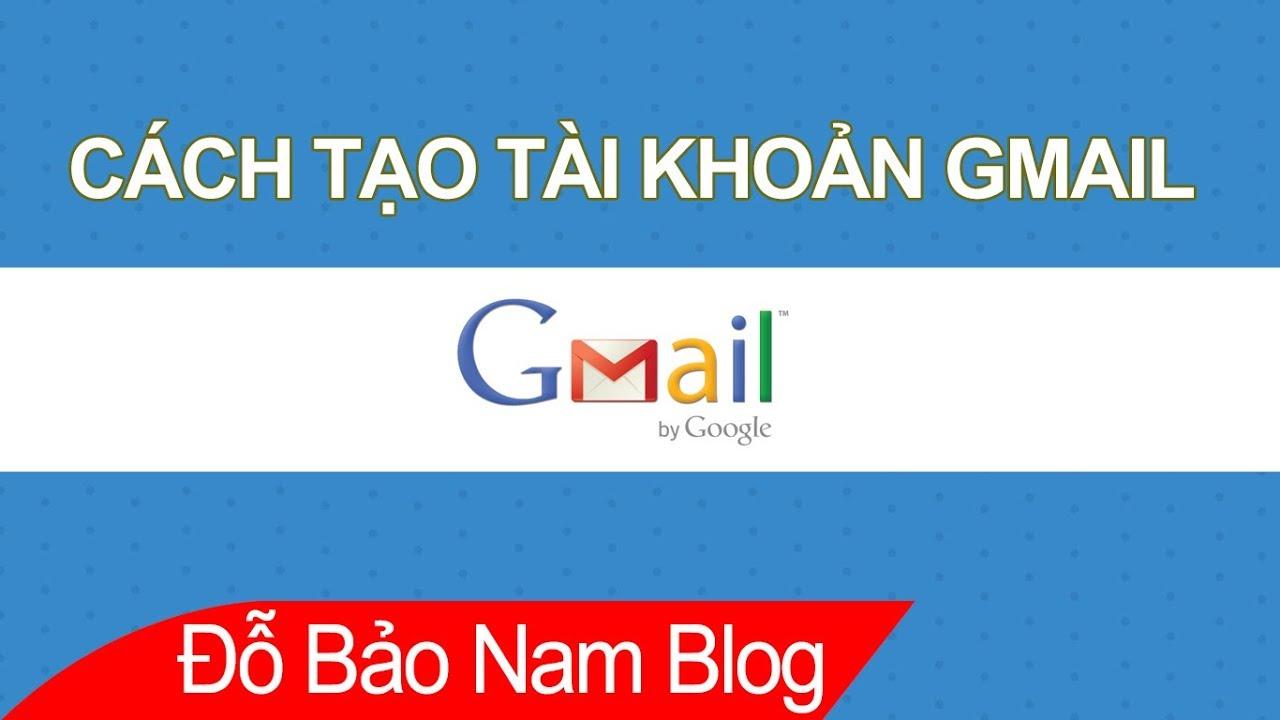 Hướng dẫn cách tạo tài khoản Gmail mới, cách đăng ký Gmail nhanh nhất