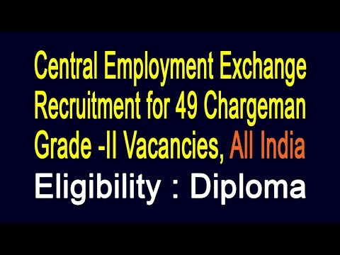 Central Employment Exchange Recruitment for 49 Chargeman Grade -II Vacancies, All India | Diploma