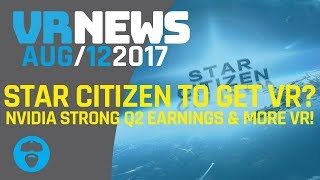 STAR CITIZEN DEVS CONFIRM FUTURE VR!? - Nvidia Has Strong Q2 Earnings & More VR News!