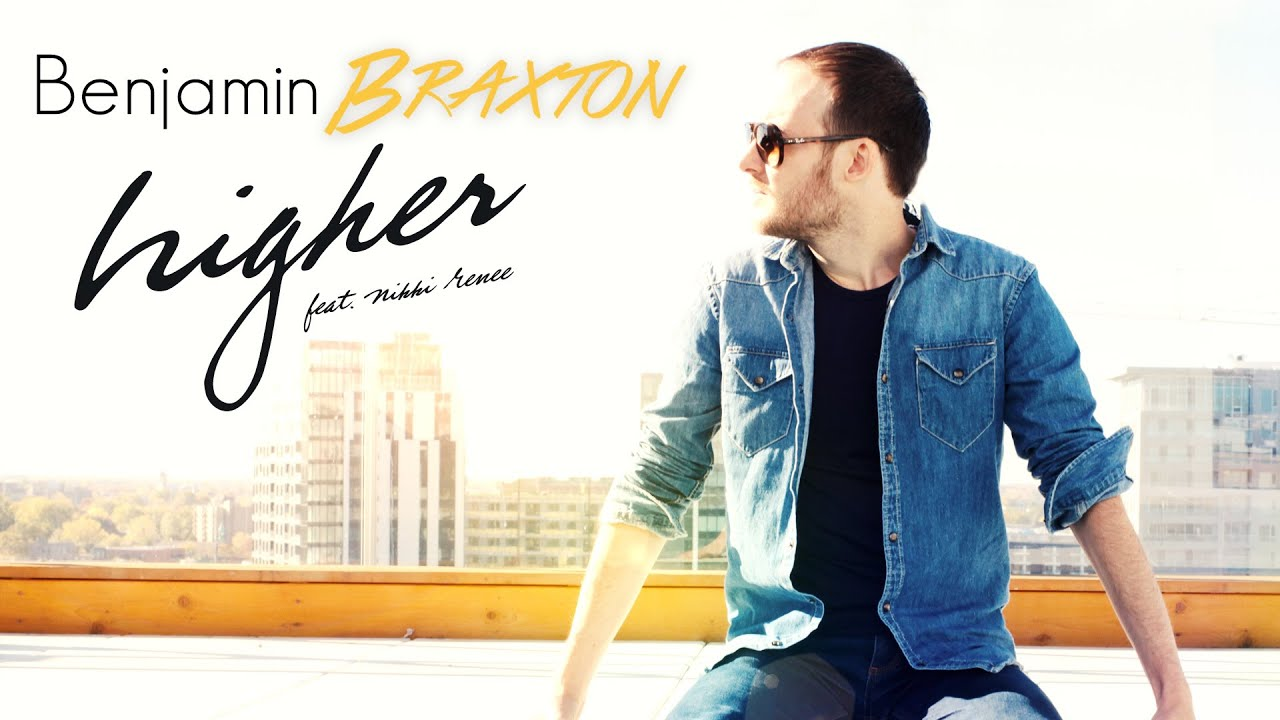 Benjamin Braxton feat. Nikki Renee - Higher (Radio Edit) (2016)