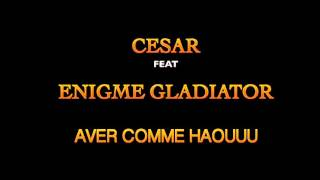 enigme gladiator feat cesar // avé comme haouuuuu