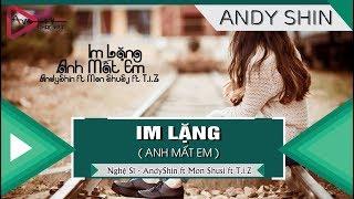 Video Im Lặng Anh Mất Em - AndyShin ft Mon Shusj ft T.i.Z 「Video Lyrics」 download MP3, 3GP, MP4, WEBM, AVI, FLV Agustus 2018