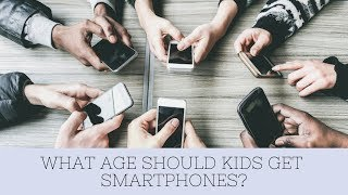 What age should kids get smartphones? Parenting Tips