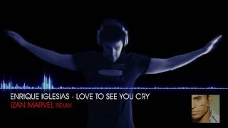 Enrique Iglesias - Love to see you Cry (Izan Marvel Remix) 2012  [The Best Remixes of The World]