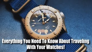 Everything You Need To Know About Traveling With Your Watches