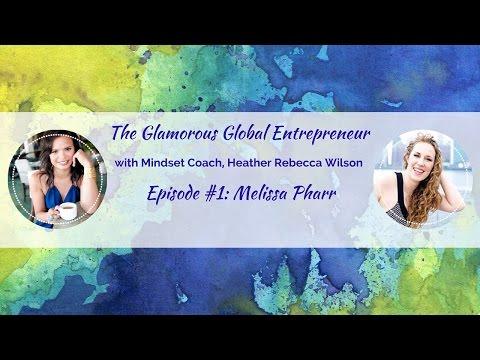 """""""The Glamorous Global Entrepreneur"""" Episode #1: Melissa Pharr"""