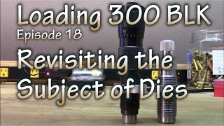 Loading 300 Blk - ep 18 - Revisiting the Subject of Dies