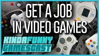 How To Get In The Games Industry In 2018 - Kinda Funny Gamescast Ep. 176