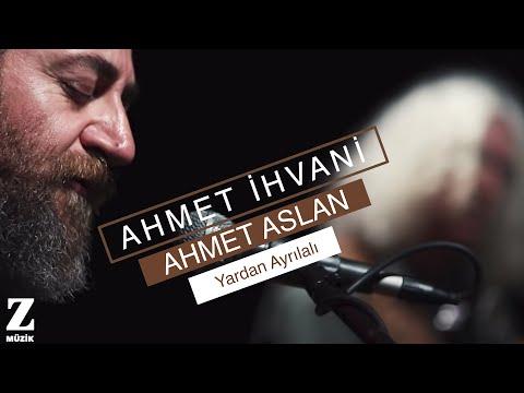 Ahmet İhvani | Ahmet Aslan - Yardan Ayrılalı [ Dem Û Dem © 2015 Z Müzik ] indir