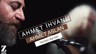 Ahmet İhvani | Ahmet Aslan - Yardan Ayrılalı [ Dem Û Dem © 2015 Z Müzik ]