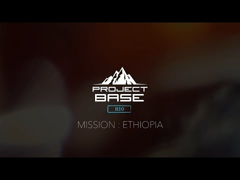 PROJECT BASE H20 – MISSION ETHIOPIA DOCUMENTARY