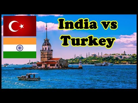 Which country is better?  INDIA VS TURKEY (2018)