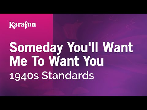 Karaoke Someday You'll Want Me To Want You - 1940s Standards *