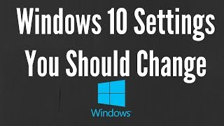 Windows 10 Settings You Should Change