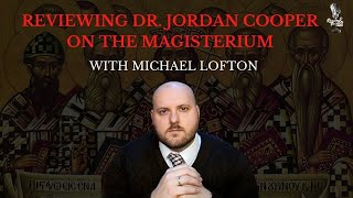 Review of Dr. Jordan Cooper on the Magisterium with Michael Lofton