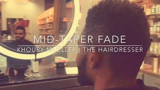 Mid-Taper Fade by Khoury Mueller | The Hairdresser