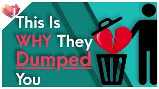 Dumped For No Reason? Here's Why!