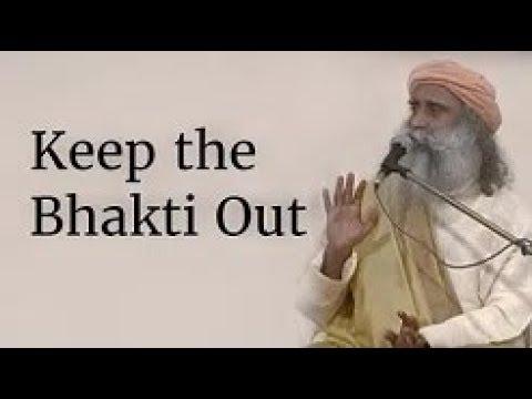 Keep the Bhakti Out   Sadhguru