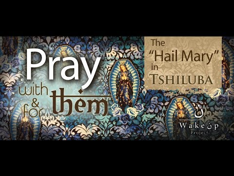 "Pray with & for them: The ""Hail Mary"" in Tshiluba"