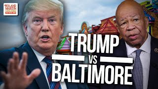 Trump Vs Baltimore: #45 Gins Up His Base With A Racist Attack On Rep. Elijah Cummings And BMore