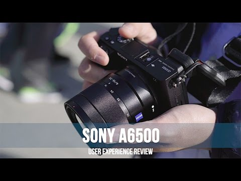 Sony a6500 User Experience Review