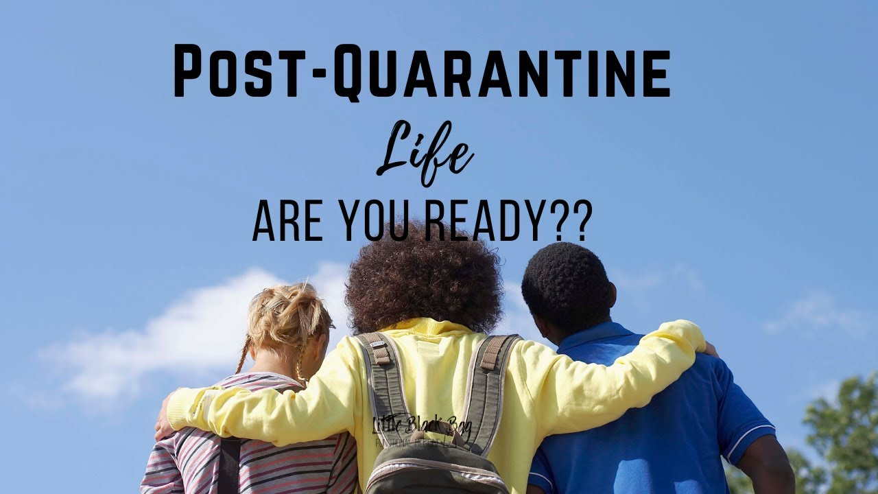 Post-Quarantine Life: Are You Ready?