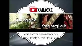 Download lagu Lagu Karaoke FIVE MINUTES - AKU PATUT MEMBENCI DIA (POP INDONESIA) | Official Karaoke Musik Video