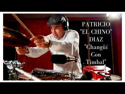 """Patricio """"El Chino"""" Diaz - """"Changüí  Con  Timbal"""""""